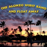 The Alonzo Spirit Band | And Float Away