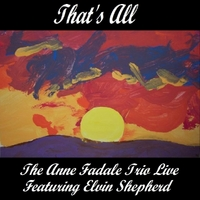 The Anne Fadale Trio & Elvin Shepherd | That's All