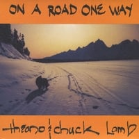 Theano & Chuck Lamb | On a Road One Way