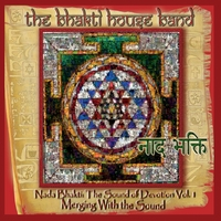 The Bhakti House Band | Nada Bhakti: The Sound of Devotion, Vol. 1 Merging With the Sound