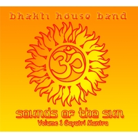 The Bhakti House Band Sounds Of The Sun Vol 1 Gayatri Mantra