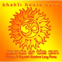 The Bhakti House Band | Sounds of the Sun, Vol. 2: Gayatri Mantra (Long Form)