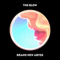 The Blow | Brand New Abyss