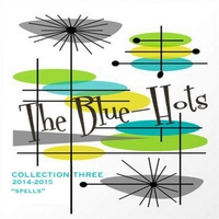 The Blue-Hots | Collection Three: Spells  (2014-2015)
