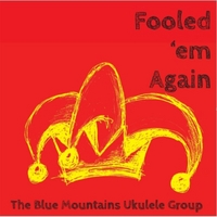 The Blue Mountains Ukulele Group | Fooled 'em Again