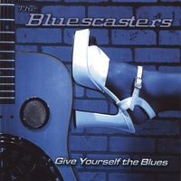 The Bluescasters | Give Youself the Blues