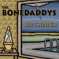 The Bonedaddys | Big Thunder
