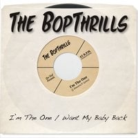 The Bopthrills | I'm the One / Want My Baby Back
