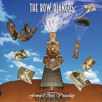 The Bow Djangos | Forward Into Yesterday