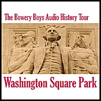 The Bowery Boys: Washington Square Park: Audio History Tour