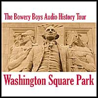 The Bowery Boys: Washington Square Park: Audio History Tour