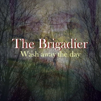 The Brigadier | Wash Away the Day