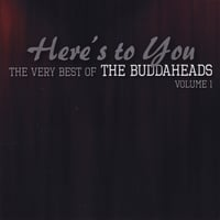 The Buddaheads | Here's to You: The Very Best of the Buddaheads, Vol. 1