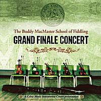 Various Artists | The Buddy MacMaster School of Fiddling: Grand Finale Concert 2009