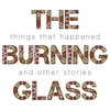 The Burning Glass: Things That Happened and Other Stories