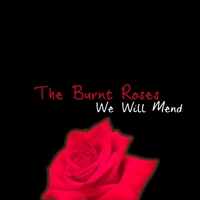 The Burnt Roses | We Will Mend