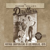 The Cache Valley Drifters | Vintage Drifter (Live in Los Angeles, 1979)