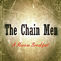 The Chain Men | A Mexican Breakfast
