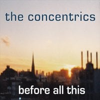 The Concentrics | Before All This
