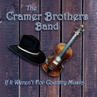 The Cramer Brothers Band | If It Weren't for Country Music...