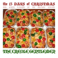 The Creole Gentlemen | The Creole Gentlemen's 13 Days of Christmas and Other Flavors of the Season