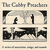 The Cubby Preachers | A Series of Narrations, Songs, and Sounds