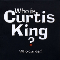 The Curtis King Band | Who Is Curtis King? Who Cares?