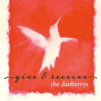The Danberrys | Give and Receive
