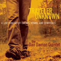The Dan Damon Quintet | Traveler Unknown: A Live Concert of Carols, Hymns, And Spirituals