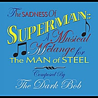 The Dark Bob | The Sadness of Superman: a Musical Melange for the Man of Steel