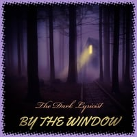 The Dark Lyricist | By the Window