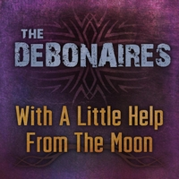 The Debonaires | With a Little Help from the Moon