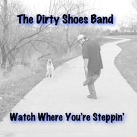 The Dirty Shoes Band | Watch Where You're Steppin'