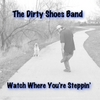 The Dirty Shoes Band: Watch Where You