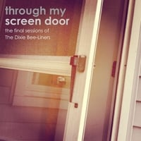 The Dixie Bee-Liners | Through My Screen Door: The Final Sessions of the Dixie Bee-Liners