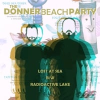 The Donner Beach Party | Lost at Sea / Radioactive Lake