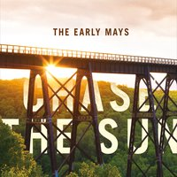 The Early Mays | Chase the Sun
