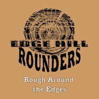 The Edge Hill Rounders | Rough Around the Edges