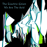 The Electric Golem | We Are the Acid