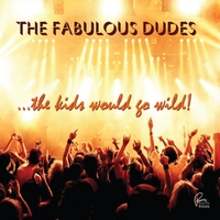 The Fabulous Dudes | The Kids Would Go Wild!