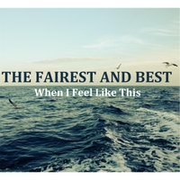 The Fairest and Best | When I Feel Like This
