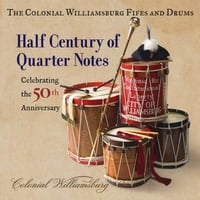 The Colonial Williamsburg Fifes and Drums | Half Century of Quarter Notes