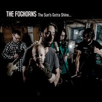 The Foghorns | The Sun's Gotta Shine...