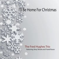 The Fred Hughes Trio | I'll Be Home for Christmas