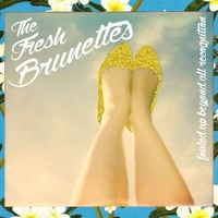 The Fresh Brunettes | Fouled up Beyond All Recognition