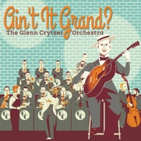 The Glenn Crytzer Orchestra | Ain't It Grand?