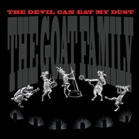 The Goat Family | The Devil Can Eat My Dust