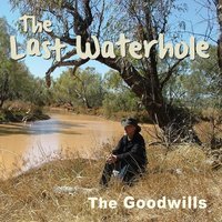 The Goodwills | The Last Waterhole