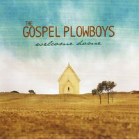 The Gospel Plowboy's | Welcome Home