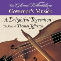 The Colonial Williamsburg Governor's Musick | A Delightful Recreation: The Music of Thomas Jefferson
